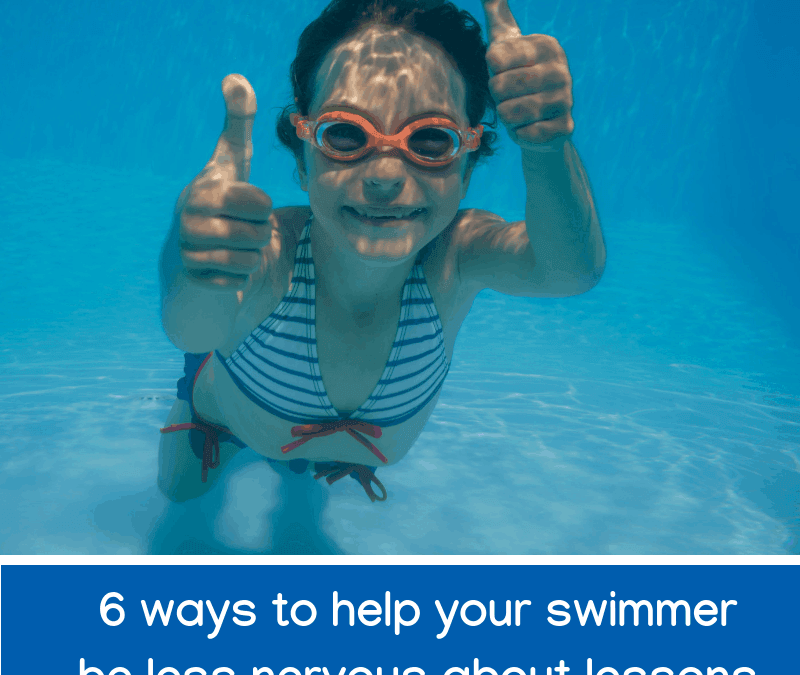 Six ways to help your swimmer be less nervous about lessons
